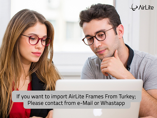 Import the AirLite Frames from Turkey